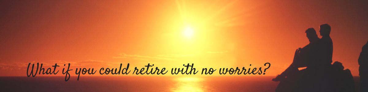 What if you could retire with no worries?